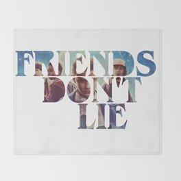 Friends don't Lie Throw Blanket