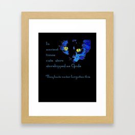 In Ancient Times Cats Were Worshipped As Gods Framed Art Print