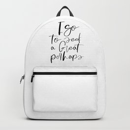 I Go To Seek A Great Perhaps, Home Decor, Motivational Quote, Bedroom Decor Backpack