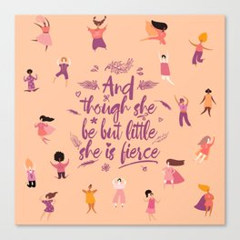 And though she be but little she is fierce - Girl Power (GP4) Canvas Print
