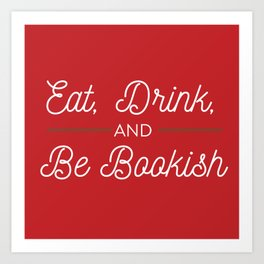 Eat, Drink and Be Bookish Art Print