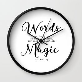 Words are our most inexhaustible source of magic. Wall Clock
