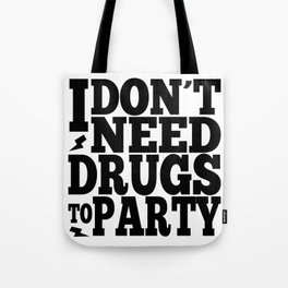 I DON'T NEED DRUGS TO PARTY! Tote Bag