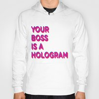 hologram Hoodies featuring Your Boss is a Hologram by Rendra Sy