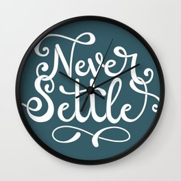 Never Settle (flourished version) Wall Clock