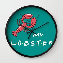 My Lobster - Friends TV Show Wall Clock