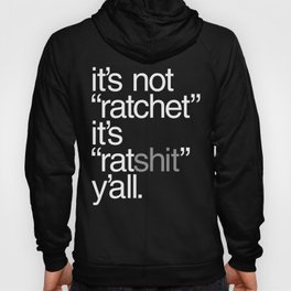 "It's Not ""Ratchet"" It's ""Ratshit"" Y'all Hoody"