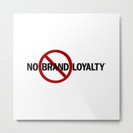 No Brand Loyalty Metal Print