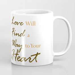Love Will Find a Way to Your Heart Coffee Mug