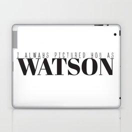 I Always Pictured You As Watson Laptop & iPad Skin