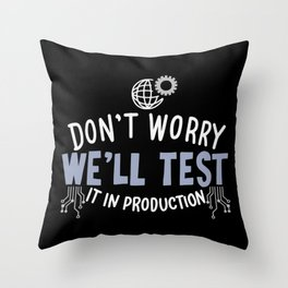 Don't Worry We'll Test It In Production Throw Pillow