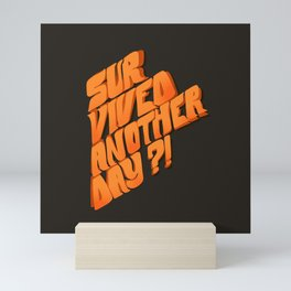 Survived Another Day?! Mini Art Print