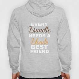 Brunettes Need a Blonde Friend Funny T-shirt Hoody