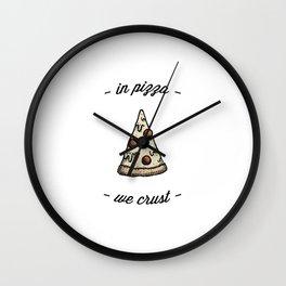 IN PIZZA WE CRUST Wall Clock