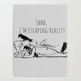 Shhh,  I'm escaping reality Poster