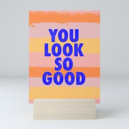 You Look So Good! Mini Art Print