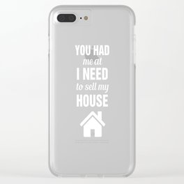 You had me at I Need to Sell My House Real Estate Clear iPhone Case