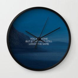You Are Gone But Everything Still Looks The Same Wall Clock