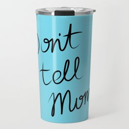 I made an oopsie - Don't Tell Mom Travel Mug