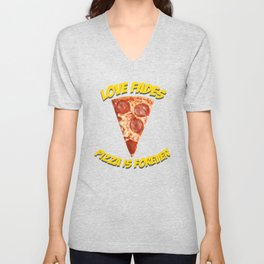 Love fades - pizza is forever Unisex V-Neck