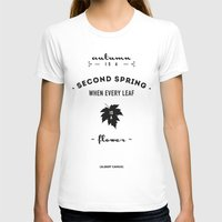 camus T-shirts featuring  Albert Camus Quote - Autumn is a second spring when every leaf, is a flower. by Spyros Athanassopoulos