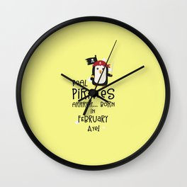 Real Pirates are born in FEBRUARY T-Shirt D3b8l Wall Clock