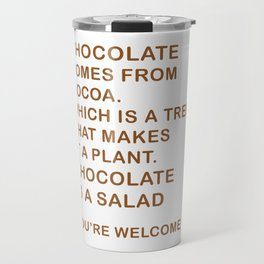 Chocolate Comes From Cocoa. Which Is A Tree. That Makes It A Plant. Chocolate Is A Salad Travel Mug