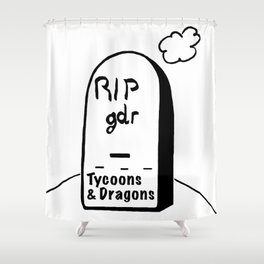 RIPgdr, Tycoons3Dragons sends his regards Shower Curtain