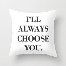 I'll always choose you Throw Pillow