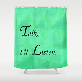 Talk. I'll Listen. Shower Curtain