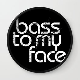 Bass to My Face (distressed) Wall Clock