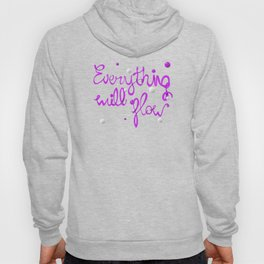 Everything will flow Hoody