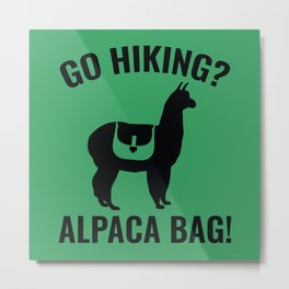 Go Hiking? Alpaca Bag! Metal Print