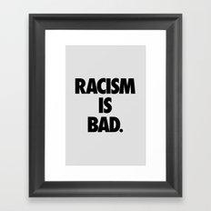 Racism is Bad. Framed Art Print