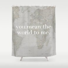 You Mean The World To Me Shower Curtain