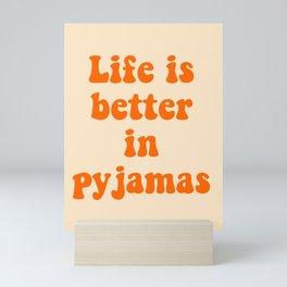 Life is better in pyjamas fun saying Mini Art Print