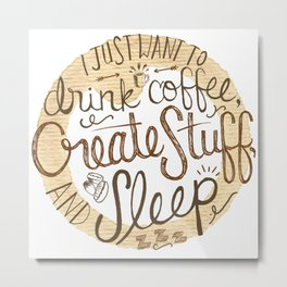 Coffee, Create, Sleep Metal Print
