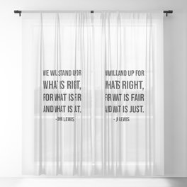 We will stand up for what is right, for what is fair and what is just - John Lewis quote Sheer Curtain