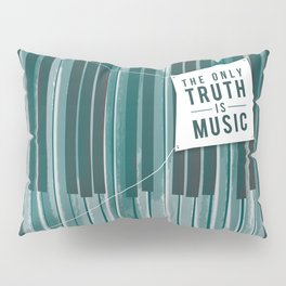 The Only Truth is Music Pillow Sham