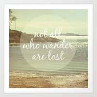 not all who wander are lost Art Prints featuring Not All Who Wander Are Lost by Jillian Audrey
