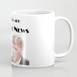 You Are Fake News Coffee Mug