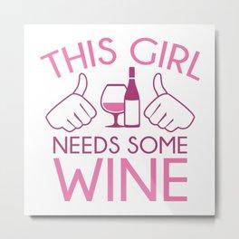 This Girl Needs Some Wine Metal Print