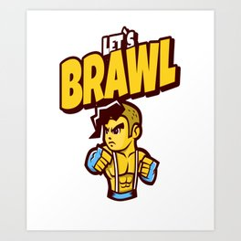 brawl gamer brawler zocken gaming let´s brawl let Art Print