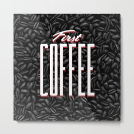 First COFFEE Metal Print