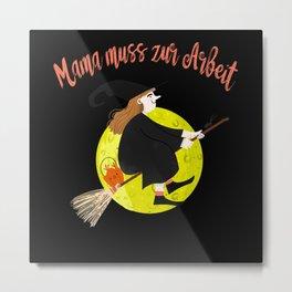 Mama muss zur Arbeit Hexe lustiger Spruch Metal Print