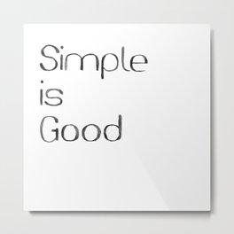 Simple is good Metal Print