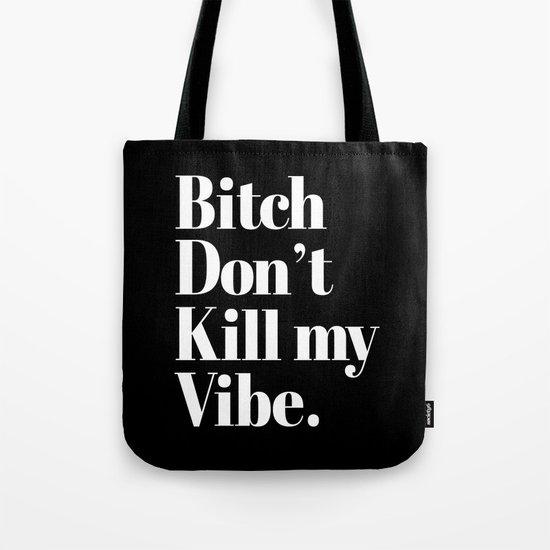 Bitch don't kill my vibe. Tote Bag