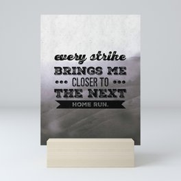 Every strike brings me closer to the next home run Mini Art Print