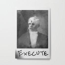 Execute. Metal Print