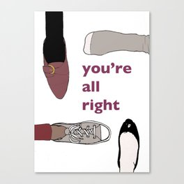you're all right Canvas Print